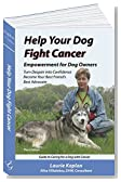 Help Your Dog Fight Cancer: Empowerment for Dog Owners, Turn Despair into Confidence, Become Your Best Friend's Best Advocate