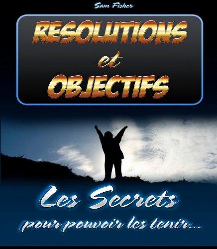 Couverture du livre Résolutions et Objectifs - Les Secrets pour pouvoir les tenir