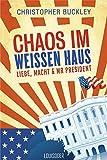 Buchinformationen und Rezensionen zu Chaos im Weißen Haus: Liebe von Christopher Buckley