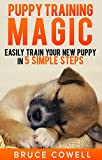 Puppy Training Magic - Easily train your new puppy in 5 SIMPLE STEPS