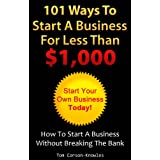 101 Ways To Start A Business For Less Than $1,000: How To Start A Business Without Breaking The Bank (Business Plans, Stories and Strategies From Startup Entrepreneurs) ~ Tom Corson-Knowles