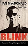 Ian MacDonald Blink: A Journey Through Gangland Mayhem