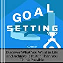 Goal Setting: Discover What You Want in Life and Achieve It Faster than You Think Possible Audiobook by K. Akhter Narrated by Jeremy Vore
