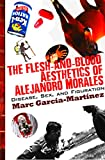img - for The Flesh-and-Blood Aesthetics of Alejandro Morales: Disease, Sex, and Figuration book / textbook / text book