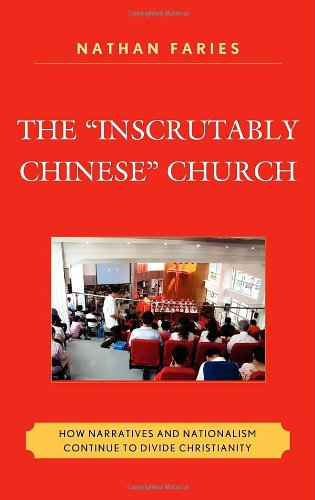 "The ""Inscrutably Chinese"" Church: How Narratives and Nationalism Continue to Divide Christianity"