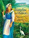 img - for Evangeline for Children [Hardcover] [2002] First Edition Ed. Elizabeth Moore, Alice Couvillon, Alison Lyne book / textbook / text book