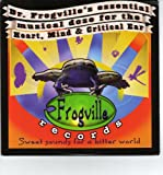 Dr. Frogville's Essential Musical Dose for the Heart, Mind & Critical Ear