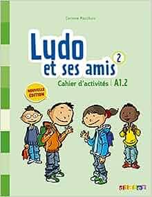 Ludo et ses amis niveau 2 cahier 2015 (French Edition): Michèle