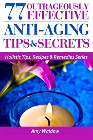 77 Outrageously Effective Anti-Aging Tips & Secrets