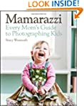 Mamarazzi: Every Mom's Guide to Photo...
