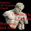 The Trachinian Tragedy: Women of Trachis (       UNABRIDGED) by Sophocles Narrated by Jack Nolan