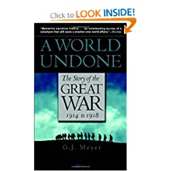 A World Undone: The Story of the Great War, 1914 to 1918 by G.J. Meyer