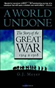 A World Undone: The Story of the Great War, 1914 to 1918: G.J. Meyer: 9780553382402: Amazon.com: Books