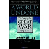 A World Undone: The Story of the Great War, 1914 to 1918 ~ G. J. Meyer