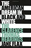 img - for The American Dream in Black and White: The Clarence Thomas Hearings by Flax, Jane (1999) Paperback book / textbook / text book