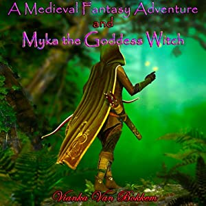 A Medieval Fantasy Adventure and Myka the Goddess Witch | [Vianka Van Bokkem]