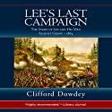 Lee's Last Campaign: The Story of Lee and His Men Against Grant - 1864 (       UNABRIDGED) by Clifford Dowdey Narrated by Kevin Charles