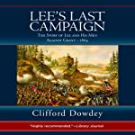 Lee's Last Campaign: The Story of Lee and His Men Against Grant - 1864 | Clifford Dowdey