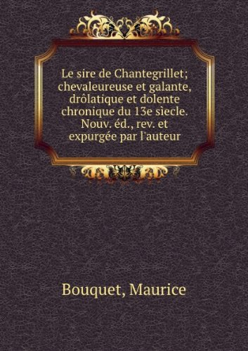 le-sire-de-chantegrillet-chevaleureuse-et-galante-dralatique-et-dolente-chronique-du-13e-saecle-nouv