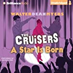 The Cruisers: A Star Is Born (       UNABRIDGED) by Walter Dean Myers Narrated by Kevin R. Free