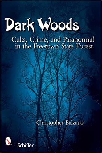 Dark Woods: Cults, Crime, and the Paranormal in the Freetown State Forest, Massachusetts