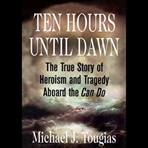Ten Hours Until Dawn: The True Story of Heroism and Tragedy Aboard the Can Do | [Michael J. Tougias]