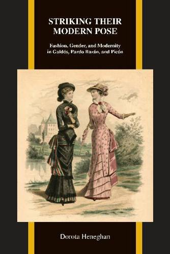 Striking Their Modern Pose: Fashion, Gender, and Modernity in Galdos, Pardo Bazan, and Picon (Purdue Studies in Romance Literatures)