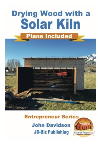Drying Wood with a Solar Kiln - Plans Included (Wood Kiln compare prices)