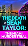 The Death of Sean Taylor: The Miami Murder Trial