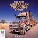 The Best Australian Trucking Stories (       UNABRIDGED) by Jim Haynes Narrated by Jim Haynes