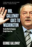 Mr. Galloway Goes to Washington: The Brit Who Set Congress Straight About Iraq