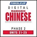 Chinese (Man) Phase 2, Unit 21-25: Learn to Speak and Understand Mandarin Chinese with Pimsleur Language Programs Audiobook by  Pimsleur Narrated by  Pimsleur