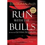 Run With the Bulls Without Getting Trampled: The Qualities You Need to Stay Out of Harm's Way and Thrive at Work ~ Tim Irwin