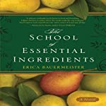 The School of Essential Ingredients (       UNABRIDGED) by Erica Bauermeister Narrated by Cassandra Campbell