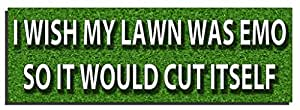 For Thought I wish my lawn was emo so it would cut itself: Automotive