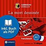 La mort dessinée (Compact Lernkrimi Hörbuch): Französisch Niveau A1 - inkl. Begleitbuch als PDF | Virginie Pironin