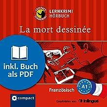 La mort dessinée (Compact Lernkrimi Hörbuch): Französisch Niveau A1 - inkl. Begleitbuch als PDF Hörbuch von Virginie Pironin Gesprochen von: Sandrine Famin
