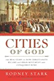 Cities of God: The Real Story of How Christianity Became an Urban Movement and Conquered Rome (0060858427) by Rodney Stark
