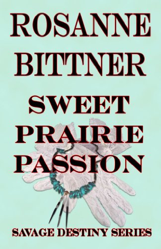 Rosanne Bittner - Sweet Prairie Passion (Savage Destiny Book 1) (English Edition)