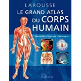 Grand Atlas Du Corps Humain: Description, Fonctions, Pathologies (French Edition)