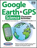 Google Earth & GPS Classroom Activities Intermediate Science:Grades 5-8