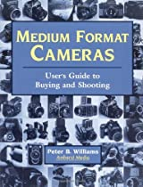 Medium Format Cameras: User's Guide to Buying and Shooting