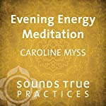 Evening Energy Meditation | Caroline Myss