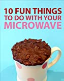 10 Fun Things To Do With Your Microwave