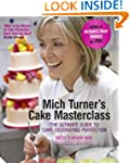 Mich Turner's Cake Masterclass: The U...