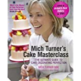 Mich Turner's Cake Masterclass: The Ultimate Guide to Cake Decorating Perfectionby Mich Turner