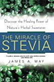 The Miracle Of Stevia: Discover the Healing Power of Nature's Herbal Sweetener