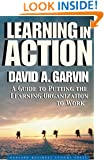 Learning in Action: A Guide to Putting the Learning Organization to Work