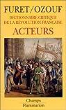 Dictionnaire critique de la Révolution française. Tome 2 : Acteurs