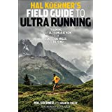 Hal Koerners Field Guide to Ultrarunning: Training for an Ultramarathon, from 50K to 100 Miles and Beyond by Hal Koerner, Scott Jurek and Adam W. Chase  (Aug 1, 2014)